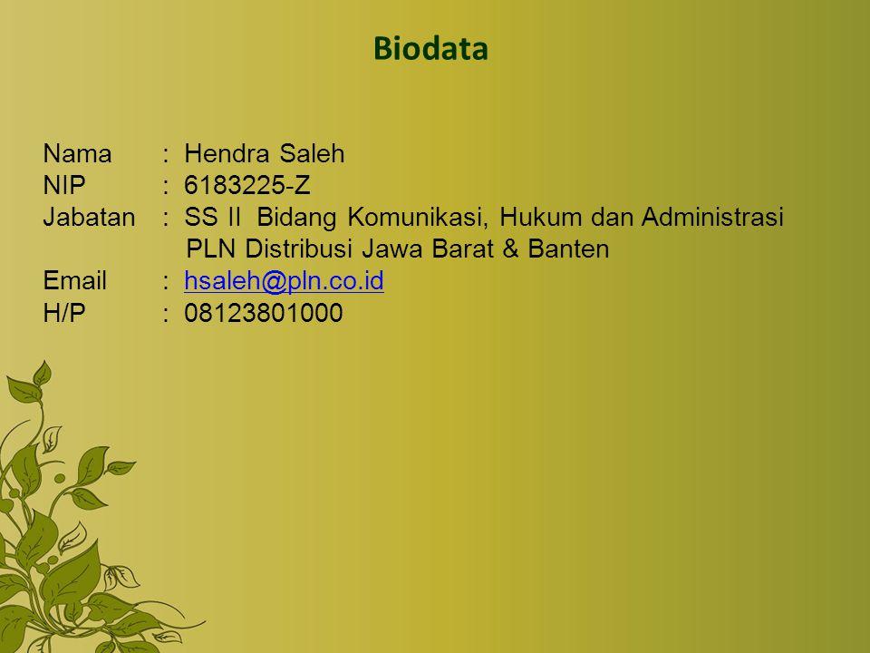 Nama: Hendra Saleh NIP: 6183225-Z Jabatan: SS II Bidang Komunikasi, Hukum dan Administrasi PLN Distribusi Jawa Barat & Banten Email: hsaleh@pln.co.idhsaleh@pln.co.id H/P: 08123801000 Biodata