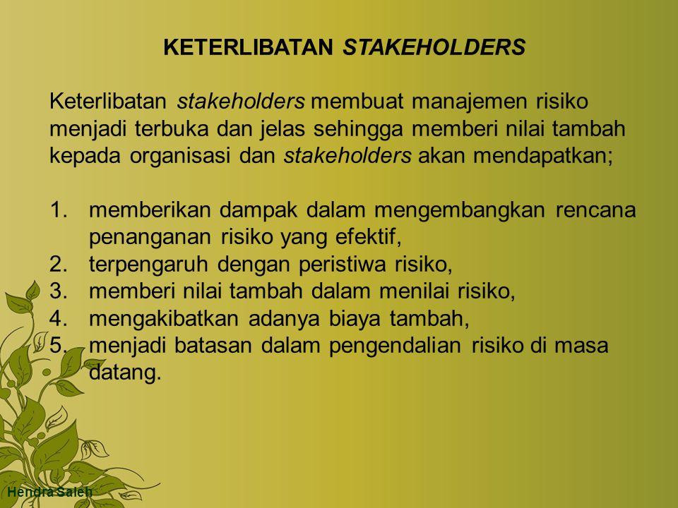 KETERLIBATAN STAKEHOLDERS Keterlibatan stakeholders membuat manajemen risiko menjadi terbuka dan jelas sehingga memberi nilai tambah kepada organisasi