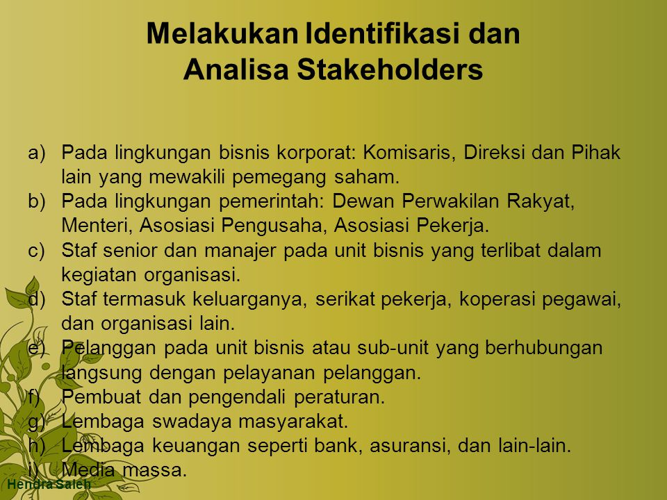 Melakukan Identifikasi dan Analisa Stakeholders a)Pada lingkungan bisnis korporat: Komisaris, Direksi dan Pihak lain yang mewakili pemegang saham. b)P