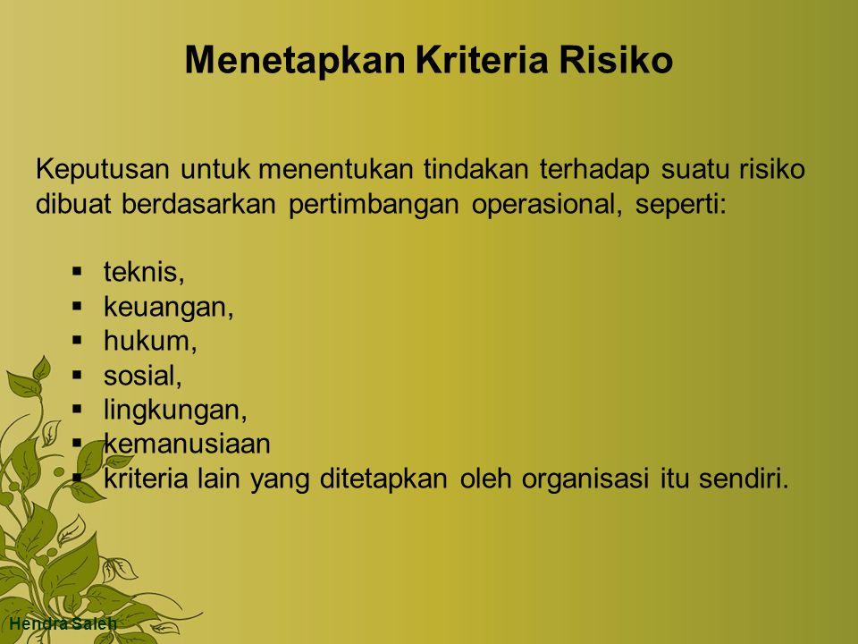 Menetapkan Kriteria Risiko Keputusan untuk menentukan tindakan terhadap suatu risiko dibuat berdasarkan pertimbangan operasional, seperti:  teknis,  keuangan,  hukum,  sosial,  lingkungan,  kemanusiaan  kriteria lain yang ditetapkan oleh organisasi itu sendiri.