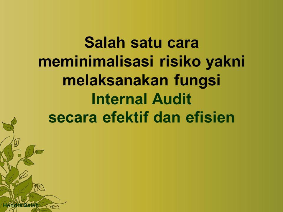 Salah satu cara meminimalisasi risiko yakni melaksanakan fungsi Internal Audit secara efektif dan efisien Hendra Saleh
