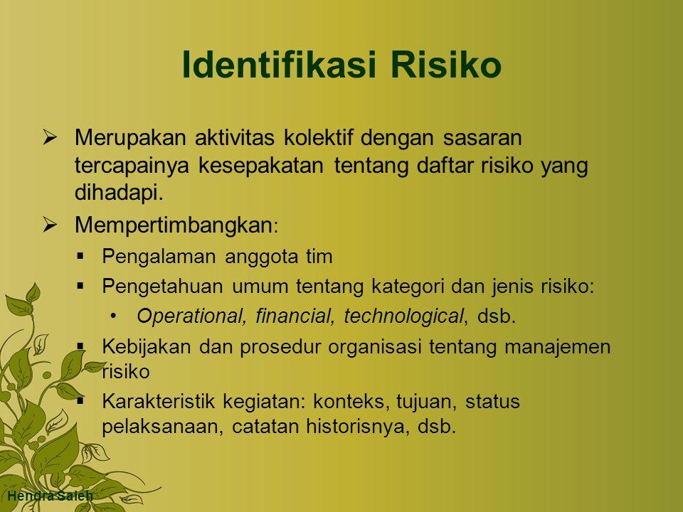 Identifikasi Risiko  Merupakan aktivitas kolektif dengan sasaran tercapainya kesepakatan tentang daftar risiko yang dihadapi.  Mempertimbangkan : 