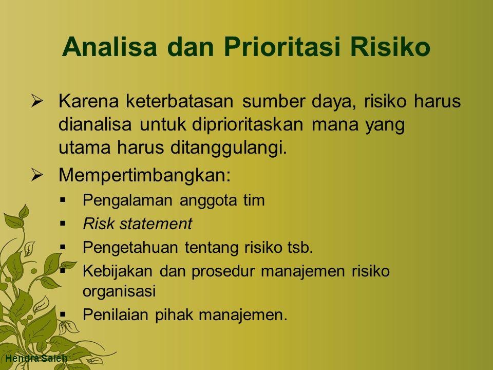 Analisa dan Prioritasi Risiko  Karena keterbatasan sumber daya, risiko harus dianalisa untuk diprioritaskan mana yang utama harus ditanggulangi.  Me