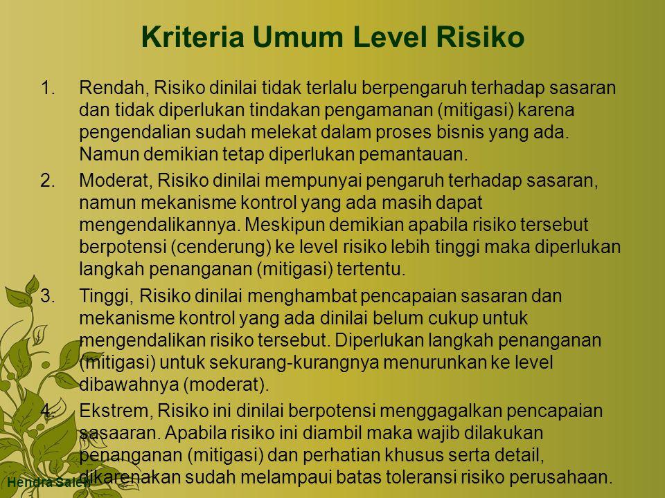 Kriteria Umum Level Risiko 1.Rendah, Risiko dinilai tidak terlalu berpengaruh terhadap sasaran dan tidak diperlukan tindakan pengamanan (mitigasi) karena pengendalian sudah melekat dalam proses bisnis yang ada.