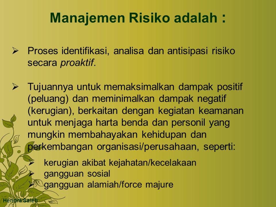 Manajemen Risiko adalah :  Proses identifikasi, analisa dan antisipasi risiko secara proaktif.  Tujuannya untuk memaksimalkan dampak positif (peluan