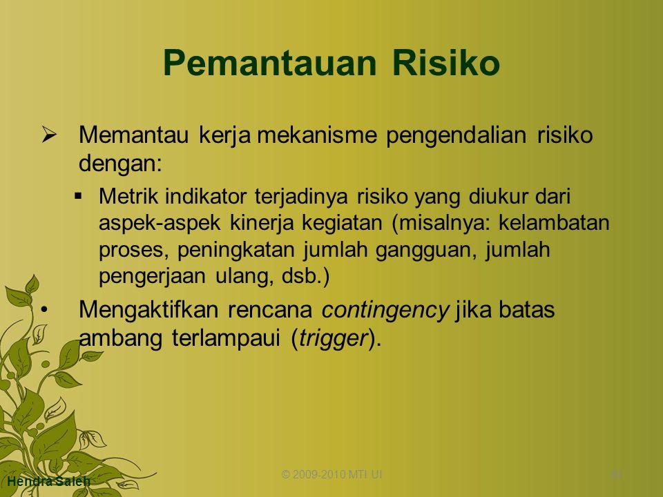 Pemantauan Risiko  Memantau kerja mekanisme pengendalian risiko dengan:  Metrik indikator terjadinya risiko yang diukur dari aspek-aspek kinerja keg
