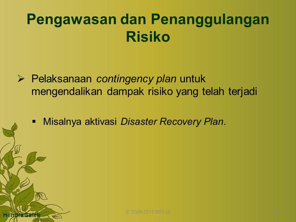 Pengawasan dan Penanggulangan Risiko  Pelaksanaan contingency plan untuk mengendalikan dampak risiko yang telah terjadi  Misalnya aktivasi Disaster