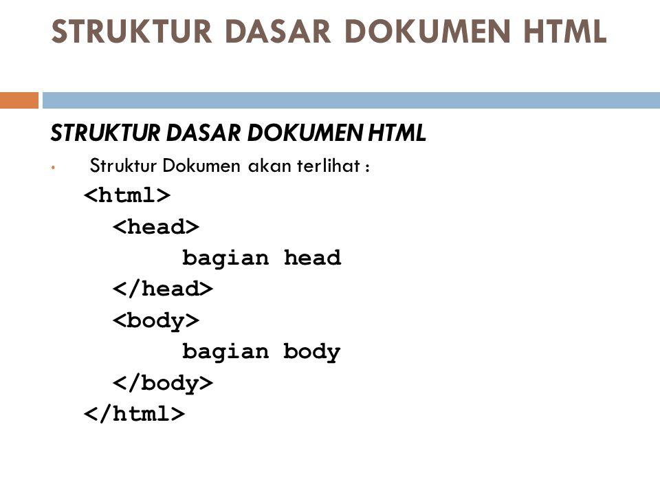 STRUKTUR DASAR DOKUMEN HTML Struktur Dokumen akan terlihat : bagian head bagian body