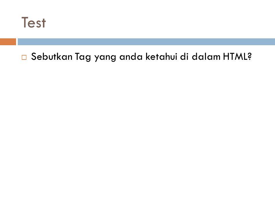 Test  Sebutkan Tag yang anda ketahui di dalam HTML?
