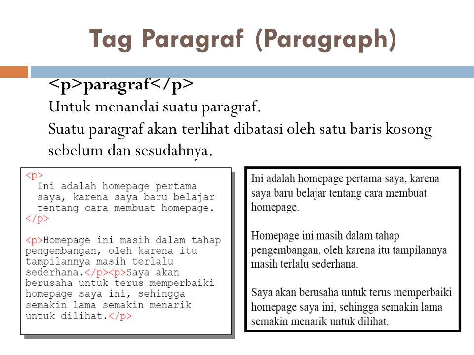 Tag Paragraf (Paragraph) paragraf Untuk menandai suatu paragraf.
