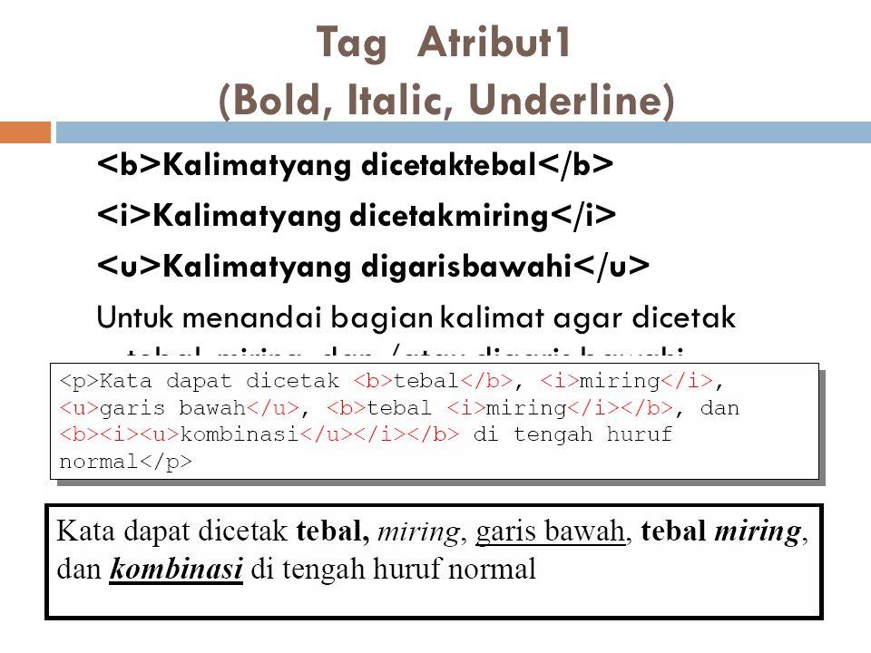 Tag Atribut1 (Bold, Italic, Underline) Kalimatyang dicetaktebal Kalimatyang dicetakmiring Kalimatyang digarisbawahi Untuk menandai bagian kalimat agar dicetak tebal, miring, dan /atau digaris bawahi.