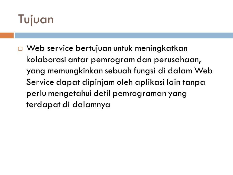 Tujuan  Web service bertujuan untuk meningkatkan kolaborasi antar pemrogram dan perusahaan, yang memungkinkan sebuah fungsi di dalam Web Service dapat dipinjam oleh aplikasi lain tanpa perlu mengetahui detil pemrograman yang terdapat di dalamnya
