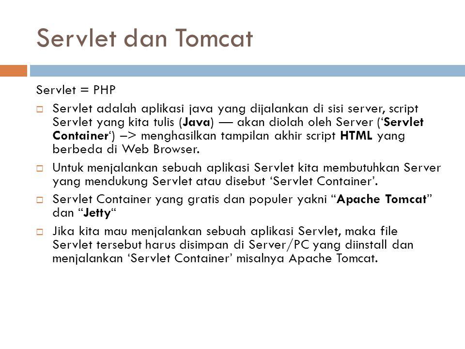 Servlet dan Tomcat Servlet = PHP  Servlet adalah aplikasi java yang dijalankan di sisi server, script Servlet yang kita tulis (Java) — akan diolah ol