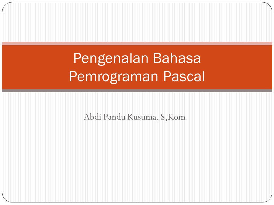Abdi Pandu Kusuma, S,Kom Pengenalan Bahasa Pemrograman Pascal
