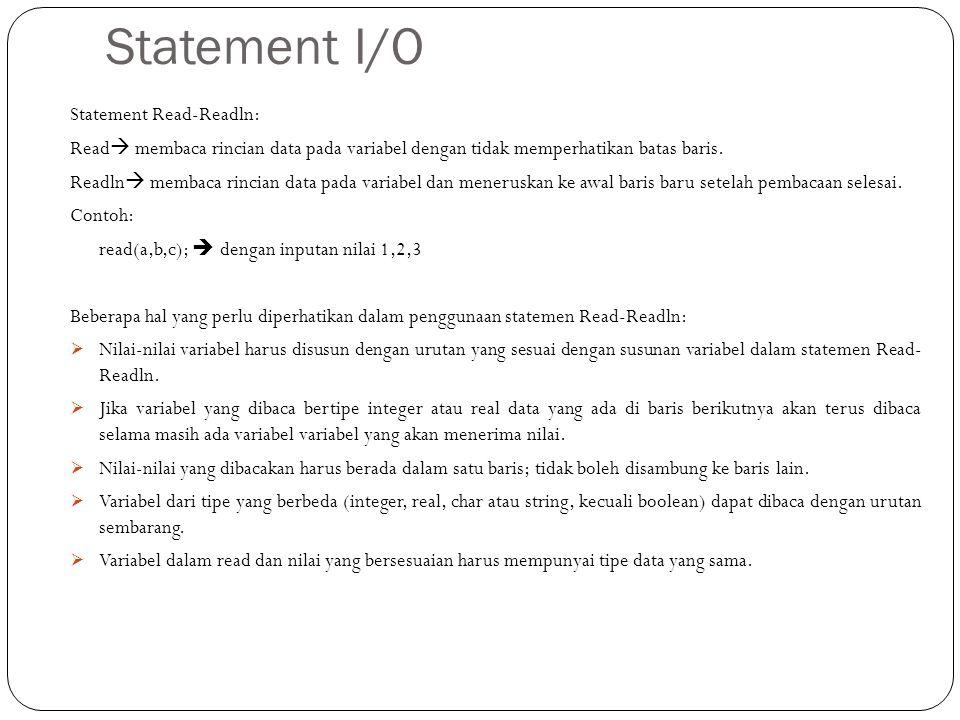 Statement I/O Statement Read-Readln: Read  membaca rincian data pada variabel dengan tidak memperhatikan batas baris. Readln  membaca rincian data p