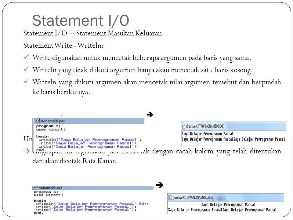 Statement I/O Statement I/O = Statement Masukan Keluaran Statement Write - Writeln: Write digunakan untuk mencetak beberapa argumen pada baris yang sa