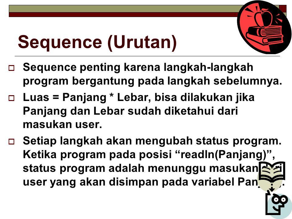 Sequence (Urutan)  Sequence penting karena langkah-langkah program bergantung pada langkah sebelumnya.