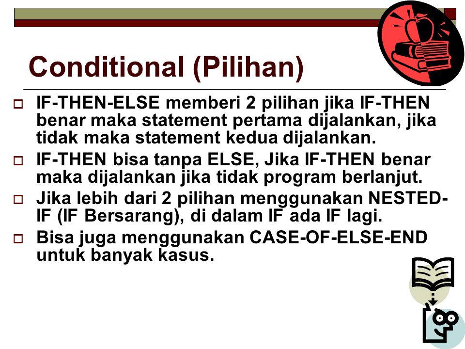 Conditional (Pilihan)  IF-THEN-ELSE memberi 2 pilihan jika IF-THEN benar maka statement pertama dijalankan, jika tidak maka statement kedua dijalankan.