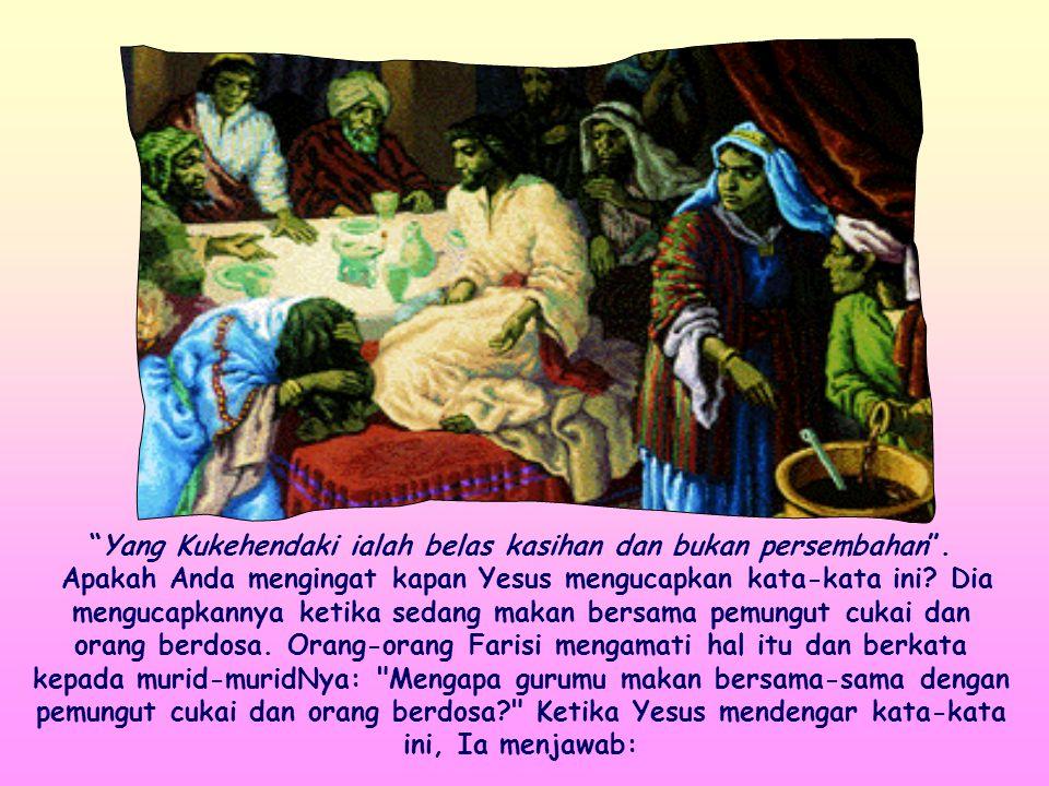 """Jadi pergilah dan pelajarilah arti firman ini: Yang Kukehendaki ialah belas kasihan dan bukan persembahan"" (Mt 9:13)."