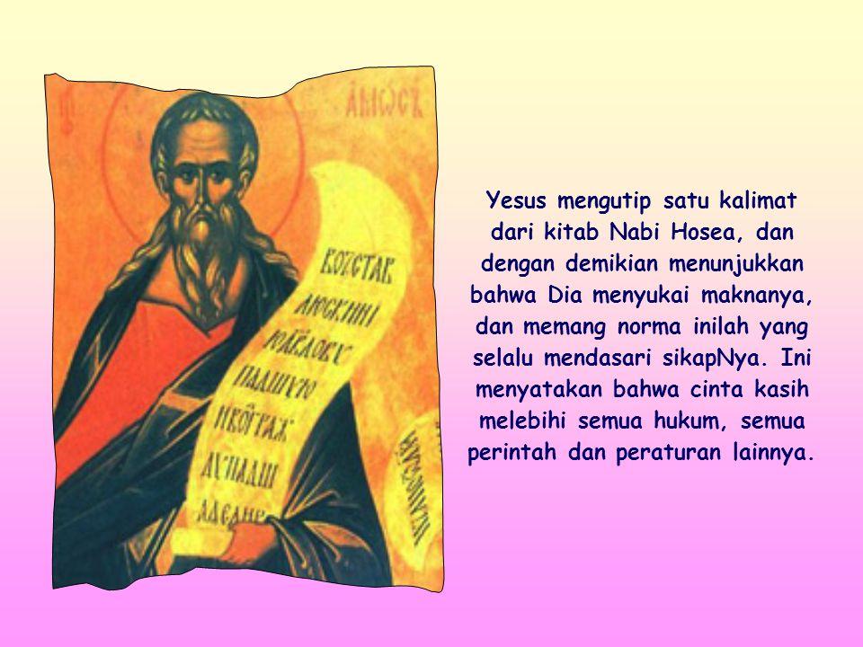 """Jadi pergilah dan pelajarilah arti firman ini: Yang Kukehendaki ialah belas kasihan dan bukan persembahan"""