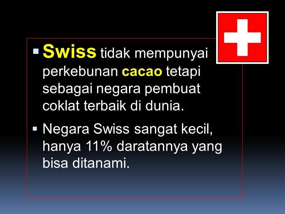  Swiss tidak mempunyai perkebunan cacao tetapi sebagai negara pembuat coklat terbaik di dunia.
