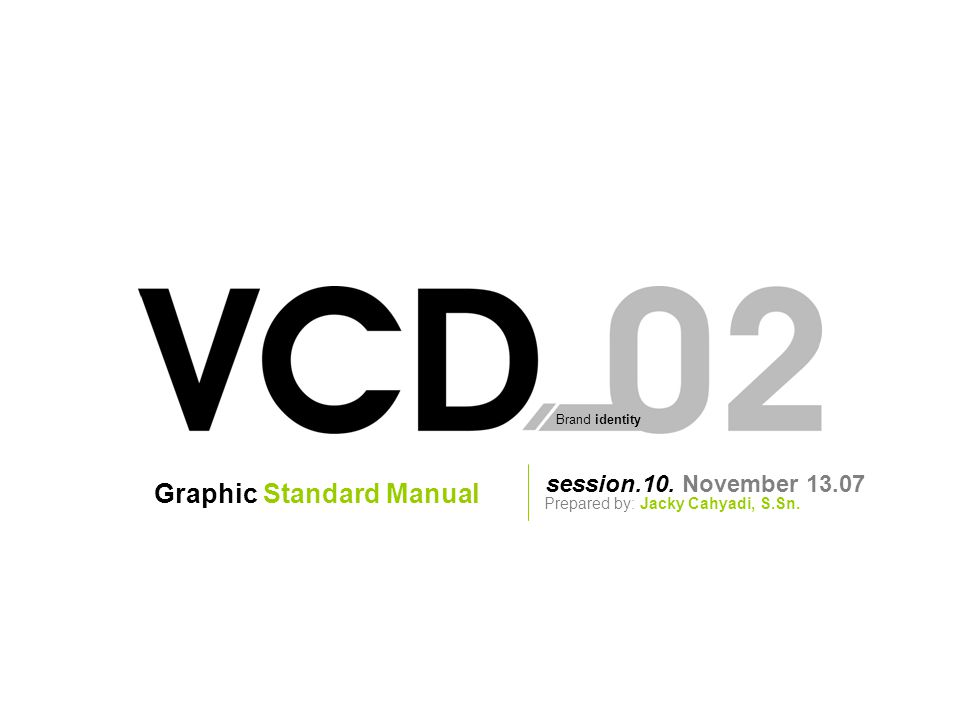 Brand identity session.10. November 13.07 Prepared by: Jacky Cahyadi, S.Sn. Graphic Standard Manual