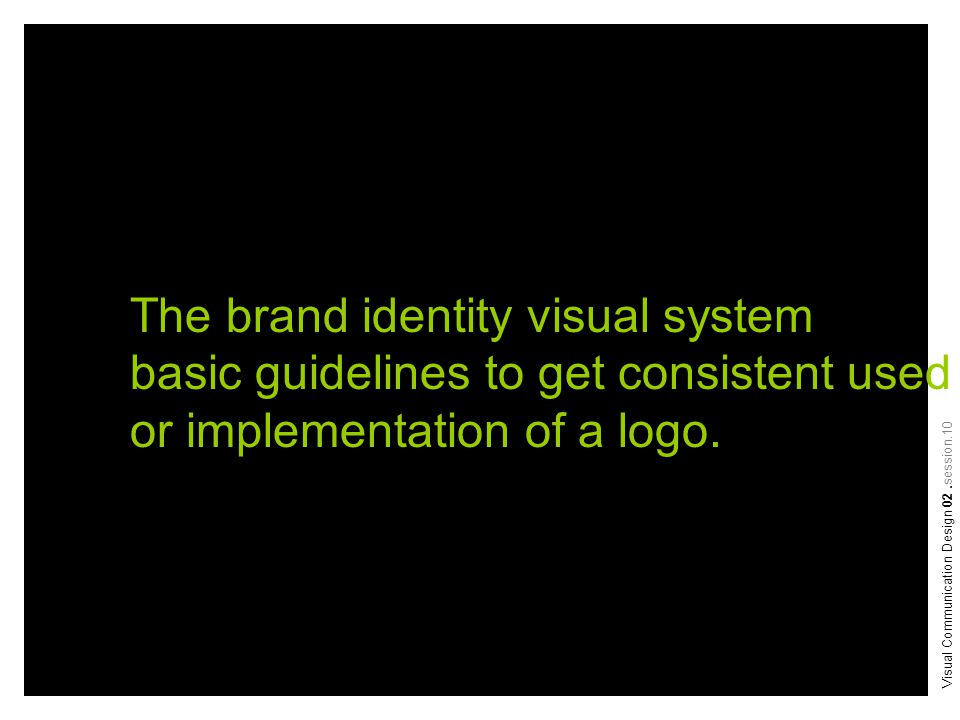 Visual Communication Design 02.session.10 The brand identity visual system basic guidelines to get consistent used or implementation of a logo.