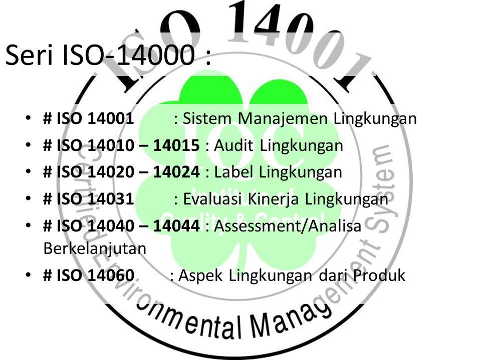 # ISO 14001 : Sistem Manajemen Lingkungan # ISO 14010 – 14015 : Audit Lingkungan # ISO 14020 – 14024 : Label Lingkungan # ISO 14031 : Evaluasi Kinerja