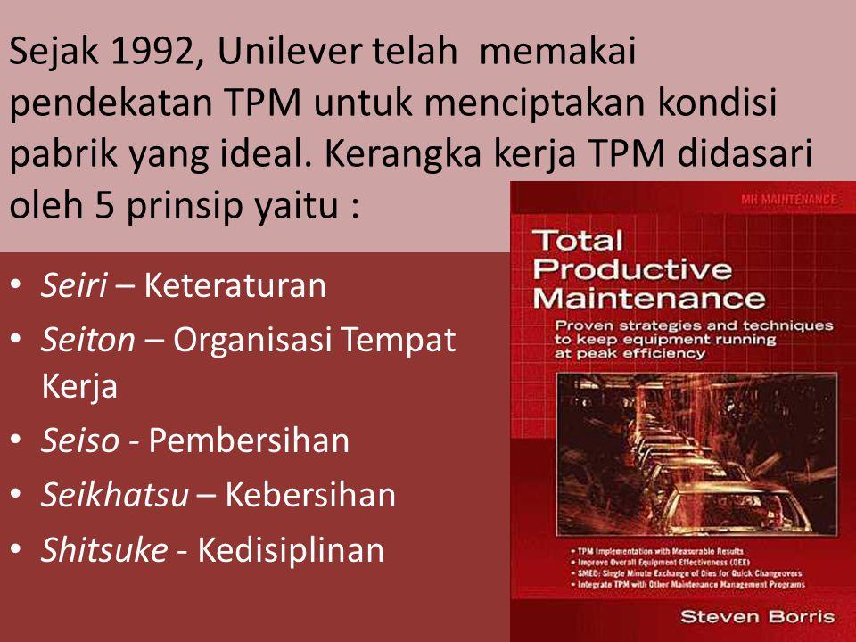 Sejak 1992, Unilever telah memakai pendekatan TPM untuk menciptakan kondisi pabrik yang ideal. Kerangka kerja TPM didasari oleh 5 prinsip yaitu : Seir