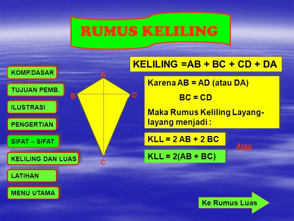RUMUS KELILING KELILING =AB + BC + CD + DA A B C D Karena AB = AD (atau DA) BC = CD Maka Rumus Keliling Layang- layang menjadi : Karena AB = AD (atau