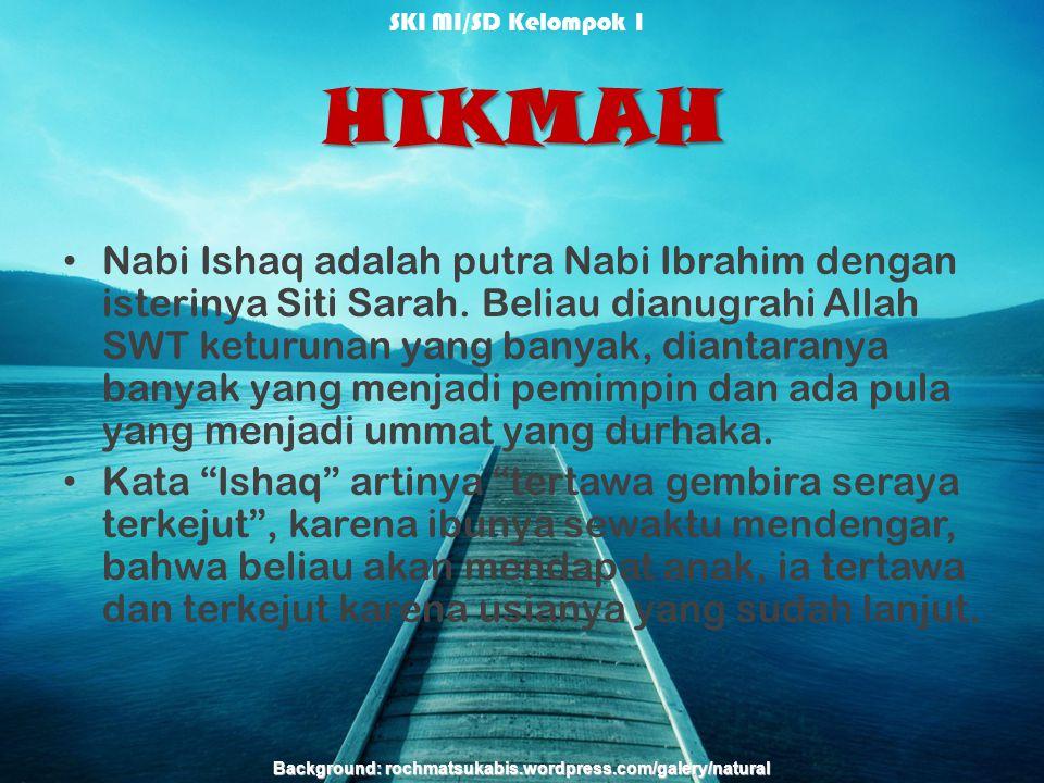 HIKMAH Nabi Ishaq adalah putra Nabi Ibrahim dengan isterinya Siti Sarah.