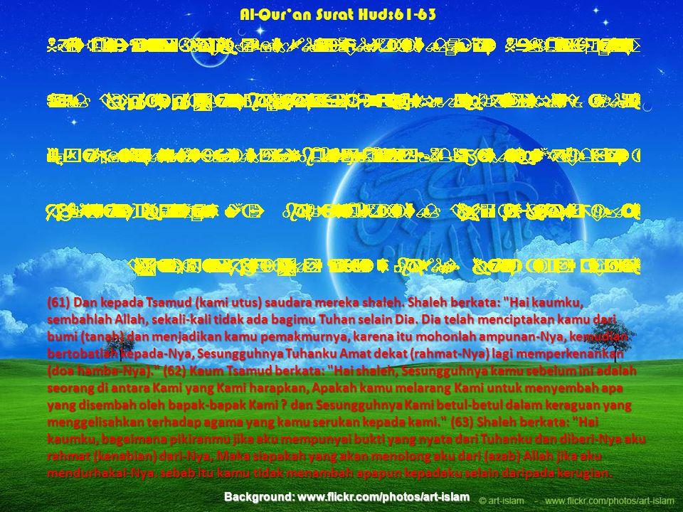 Al-Qur'an Surat Hud:61-63 Background: www.flickr.com/photos/art-islam (61) Dan kepada Tsamud (kami utus) saudara mereka shaleh.
