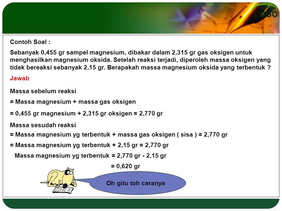 LOGO Contoh Soal : Sebanyak 0,455 gr sampel magnesium, dibakar dalam 2,315 gr gas oksigen untuk menghasilkan magnesium oksida.