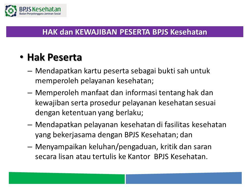 HAK dan KEWAJIBAN PESERTA BPJS Kesehatan Hak Peserta Hak Peserta – Mendapatkan kartu peserta sebagai bukti sah untuk memperoleh pelayanan kesehatan; –