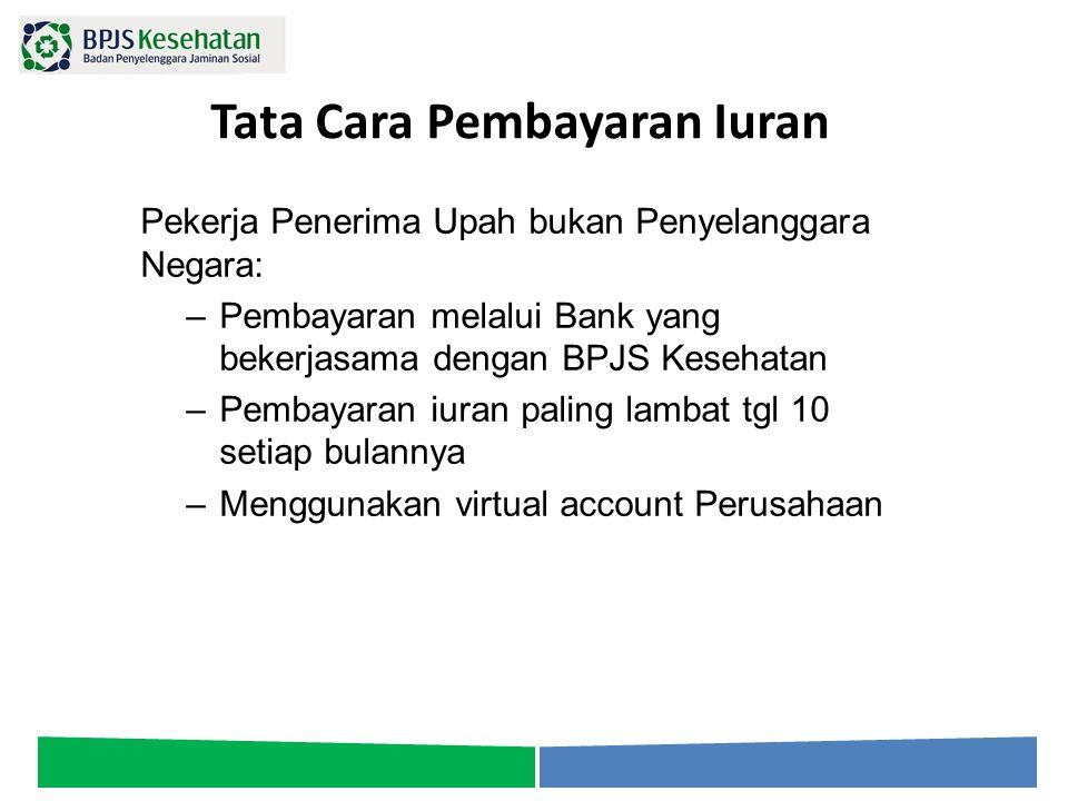 Tata Cara Pembayaran Iuran Pekerja Penerima Upah bukan Penyelanggara Negara: –Pembayaran melalui Bank yang bekerjasama dengan BPJS Kesehatan –Pembayar