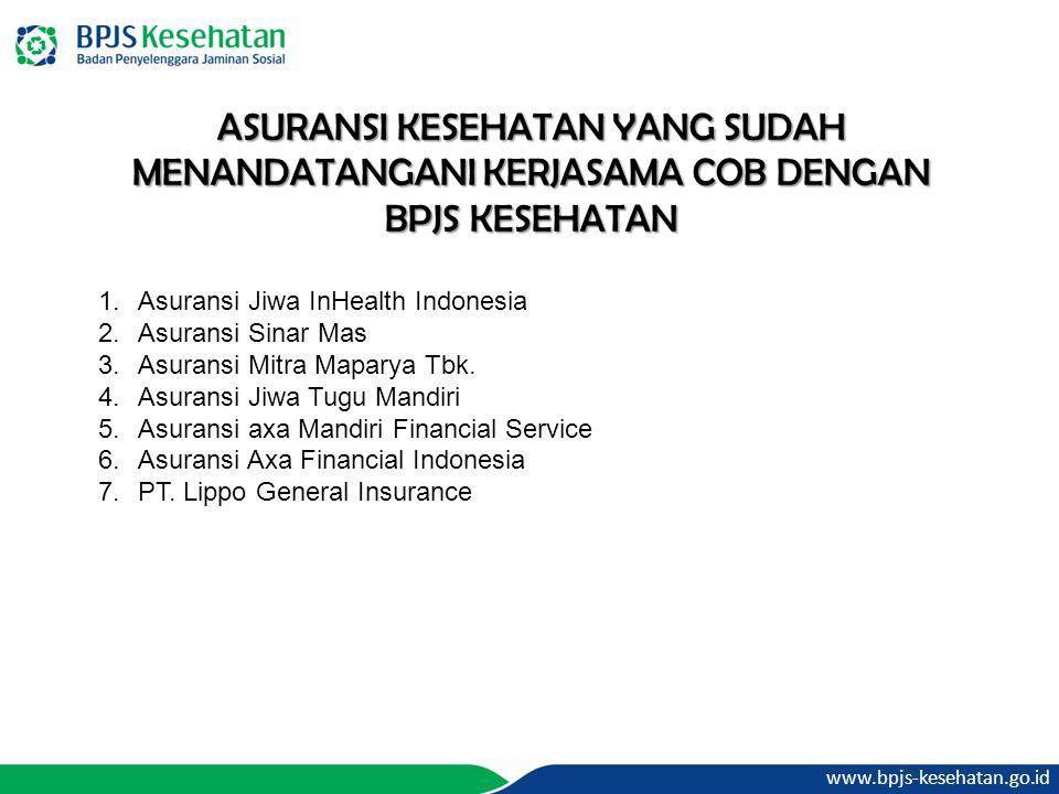 www.bpjs-kesehatan.go.id ASURANSI KESEHATAN YANG SUDAH MENANDATANGANI KERJASAMA COB DENGAN BPJS KESEHATAN 1.Asuransi Jiwa InHealth Indonesia 2.Asurans