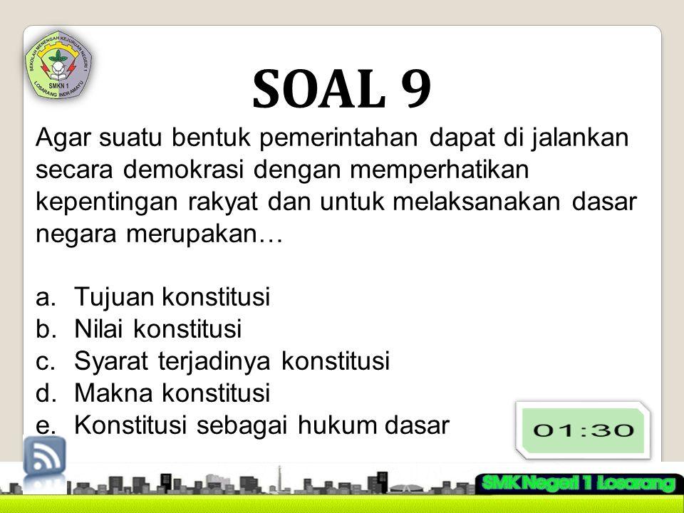 SOAL 9 Agar suatu bentuk pemerintahan dapat di jalankan secara demokrasi dengan memperhatikan kepentingan rakyat dan untuk melaksanakan dasar negara m