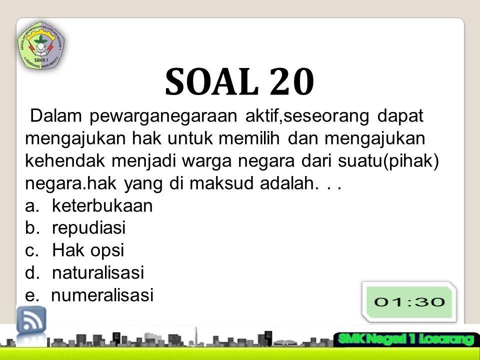 SOAL 20 Dalam pewarganegaraan aktif,seseorang dapat mengajukan hak untuk memilih dan mengajukan kehendak menjadi warga negara dari suatu(pihak) negara