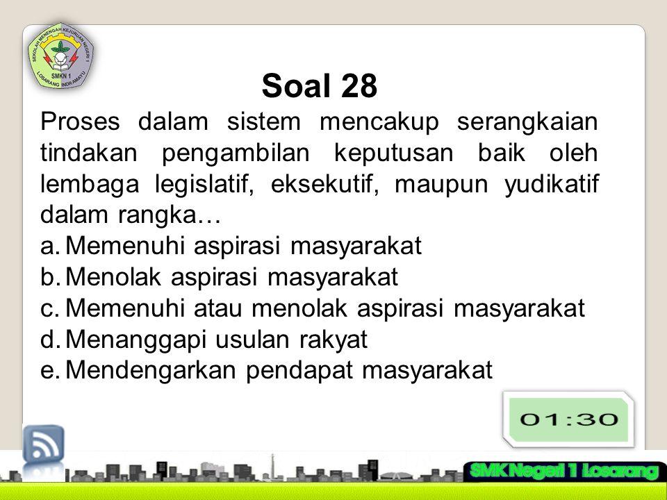 Soal 28 Proses dalam sistem mencakup serangkaian tindakan pengambilan keputusan baik oleh lembaga legislatif, eksekutif, maupun yudikatif dalam rangka
