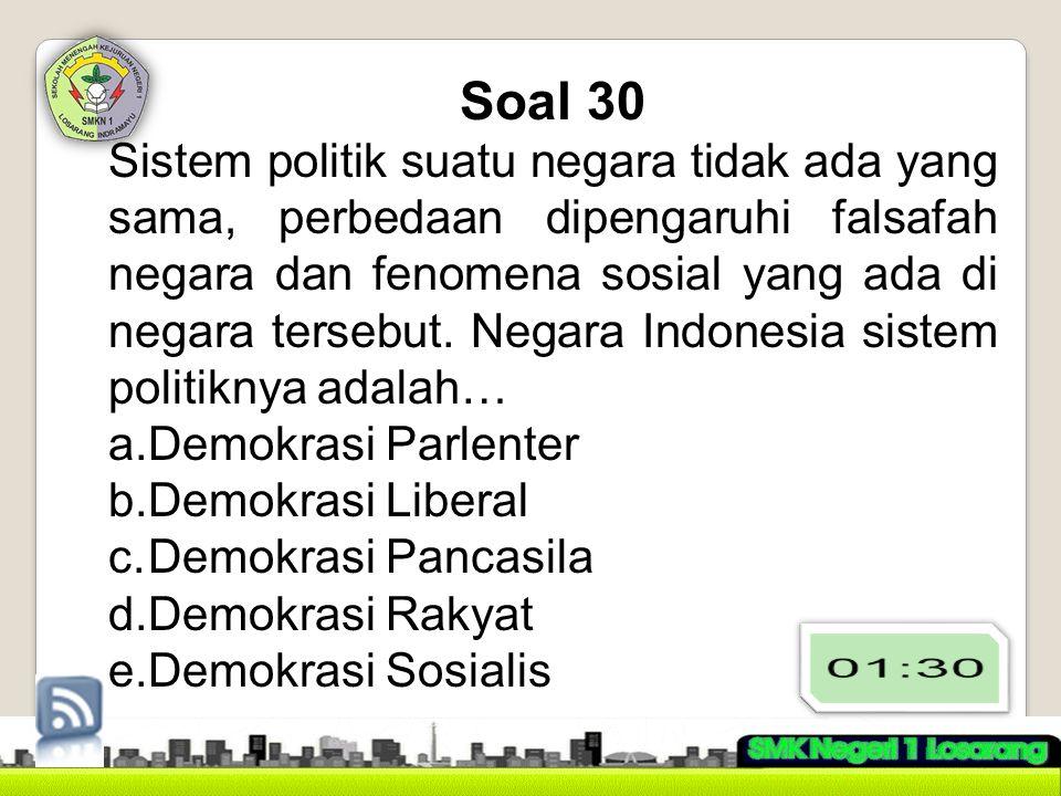 Soal 30 Sistem politik suatu negara tidak ada yang sama, perbedaan dipengaruhi falsafah negara dan fenomena sosial yang ada di negara tersebut.