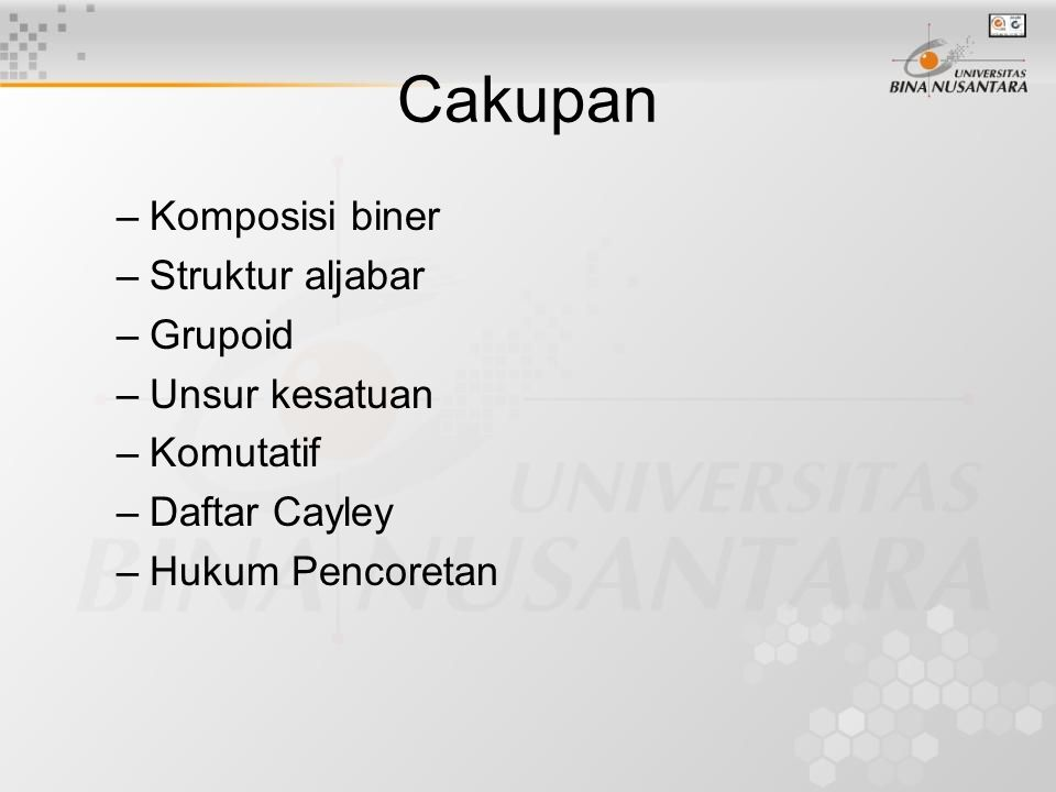 Cakupan –Komposisi biner –Struktur aljabar –Grupoid –Unsur kesatuan –Komutatif –Daftar Cayley –Hukum Pencoretan