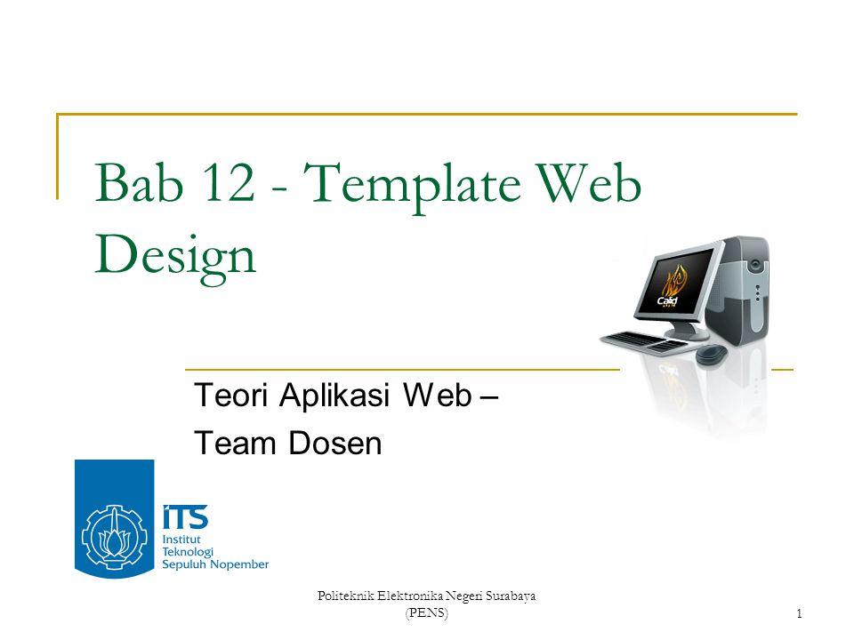 Politeknik Elektronika Negeri Surabaya (PENS)1 Bab 12 - Template Web Design Teori Aplikasi Web – Team Dosen