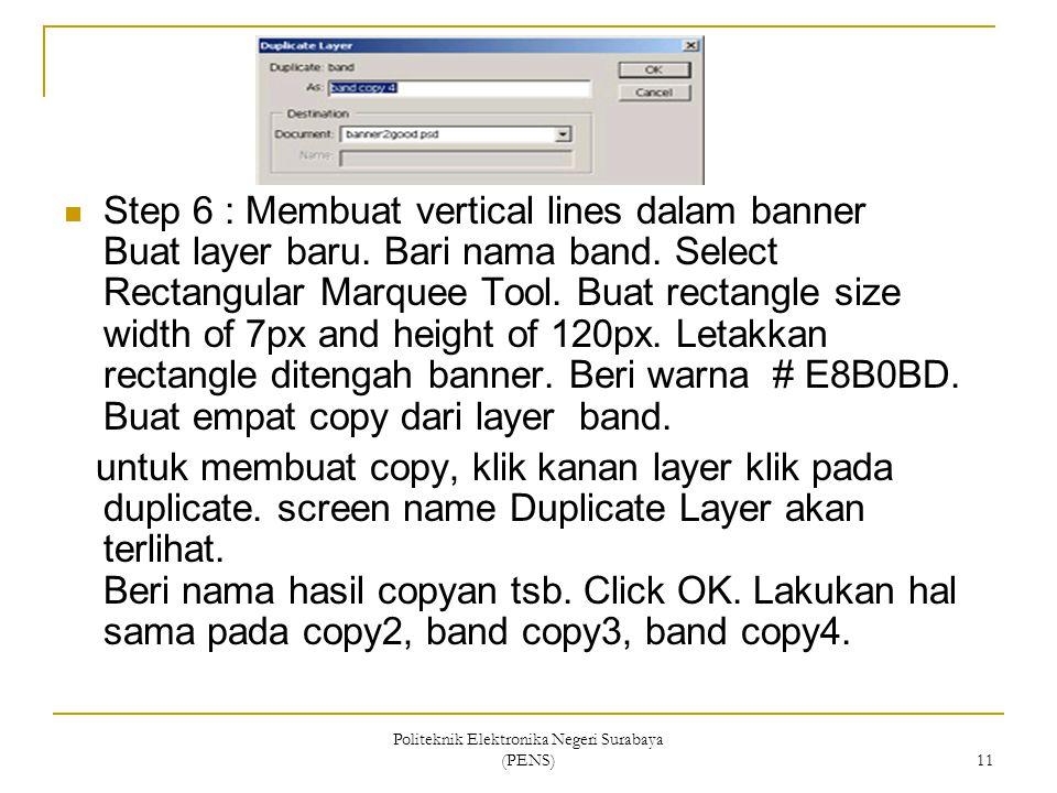 Politeknik Elektronika Negeri Surabaya (PENS) 11 Step 6 : Membuat vertical lines dalam banner Buat layer baru. Bari nama band. Select Rectangular Marq