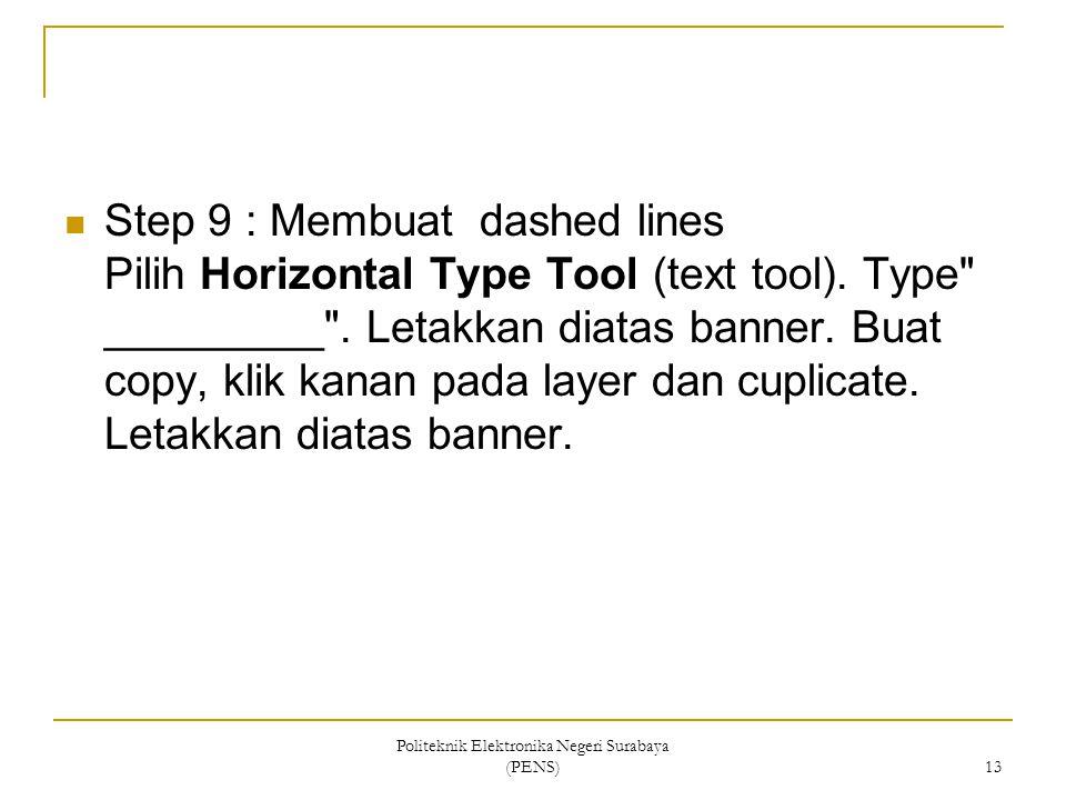 Politeknik Elektronika Negeri Surabaya (PENS) 13 Step 9 : Membuat dashed lines Pilih Horizontal Type Tool (text tool).