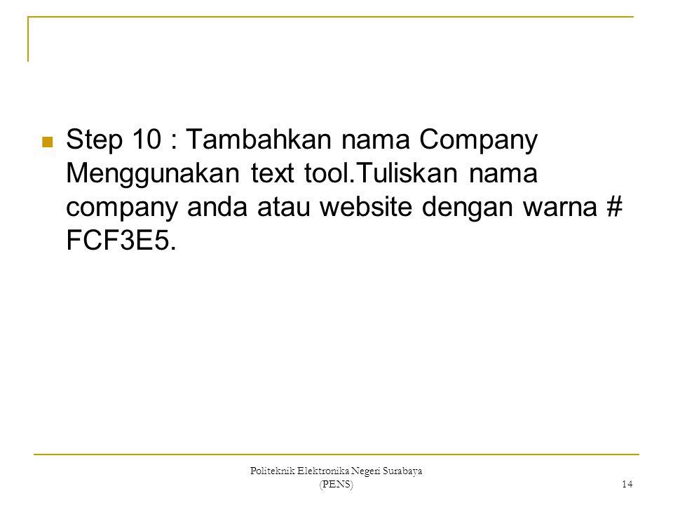 Politeknik Elektronika Negeri Surabaya (PENS) 14 Step 10 : Tambahkan nama Company Menggunakan text tool.Tuliskan nama company anda atau website dengan