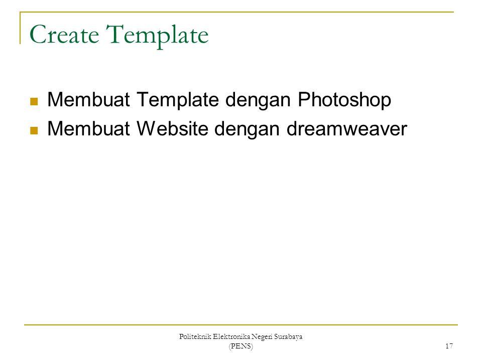 Politeknik Elektronika Negeri Surabaya (PENS) 17 Create Template Membuat Template dengan Photoshop Membuat Website dengan dreamweaver