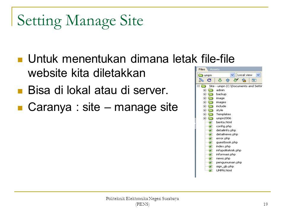Politeknik Elektronika Negeri Surabaya (PENS) 19 Setting Manage Site Untuk menentukan dimana letak file-file website kita diletakkan Bisa di lokal atau di server.