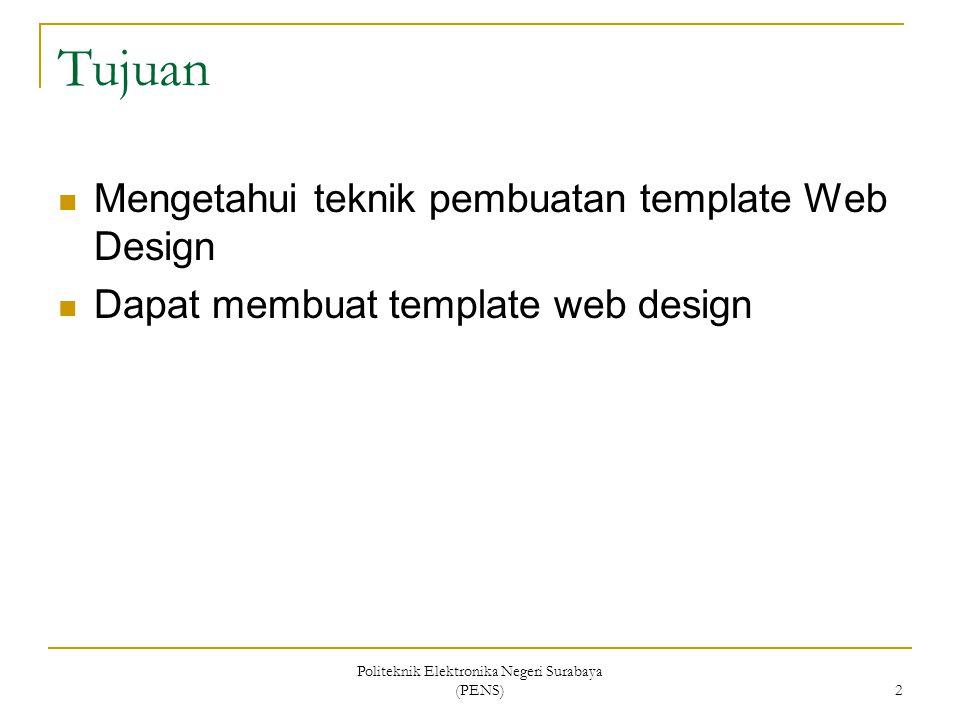 Politeknik Elektronika Negeri Surabaya (PENS) 2 Tujuan Mengetahui teknik pembuatan template Web Design Dapat membuat template web design