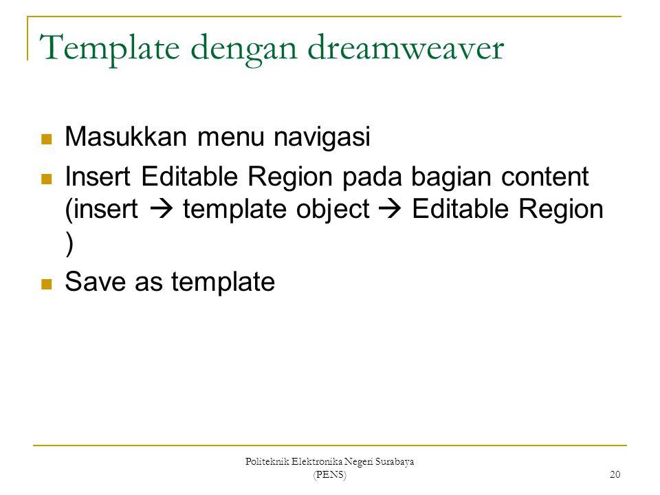 Politeknik Elektronika Negeri Surabaya (PENS) 20 Template dengan dreamweaver Masukkan menu navigasi Insert Editable Region pada bagian content (insert