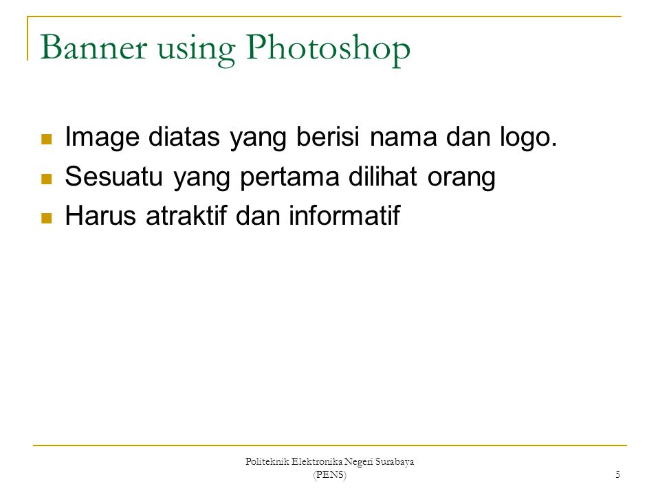Politeknik Elektronika Negeri Surabaya (PENS) 5 Banner using Photoshop Image diatas yang berisi nama dan logo. Sesuatu yang pertama dilihat orang Haru